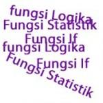 Mengenal Fungsi Microsoft Excel (Statistik, Formula, If, Logika, Tabel)